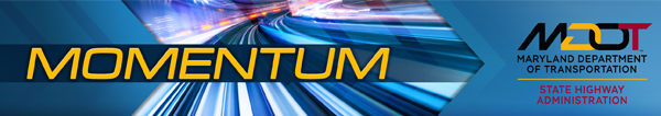Maryland Department of Transportation State Highway Administration - Momentum Newsletter